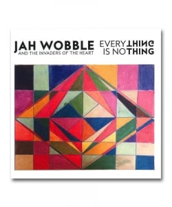 Jah Wobble & The Invaders Of The Heart / Everything is No Thing <Jah Wobble Records>