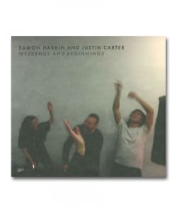 Eamon Harkin and Justin Carter / Weekends and Beginnings <Music 4 Your Legs>